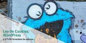 Ley de Cookies, WordPress y si Triki levantase la cabeza...