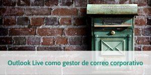 Outlook Live como gestor para tu correo corporativo
