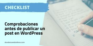 Comprobaciones antes de publicar un post en WordPress. Checklist