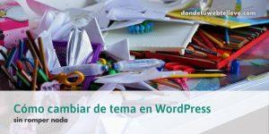 Cambiar de tema en WordPress sin romper nada