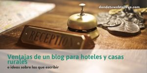 Ventajas de un blog para hoteles y casas rurales